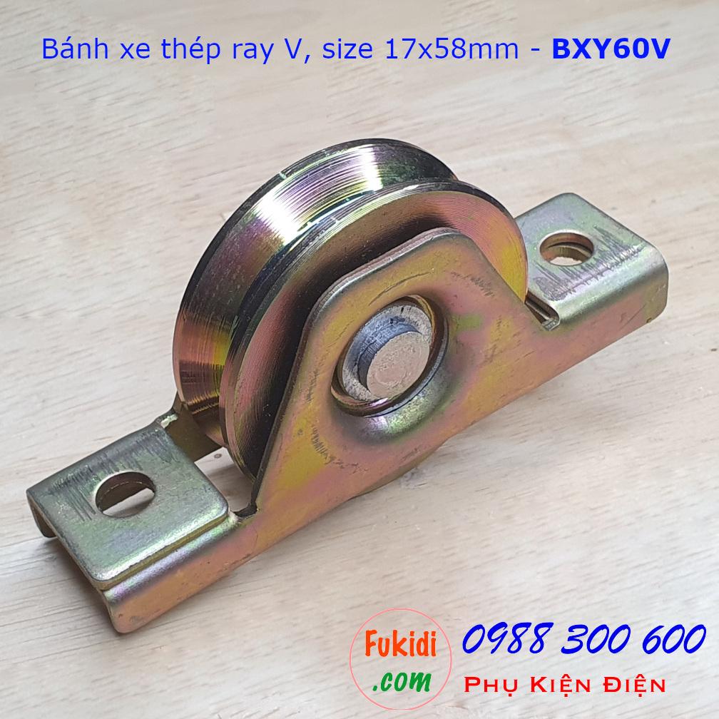 Bánh xe cổng lùa thép ray V, size 17x58mm tải trọng 130kg - BXY60V