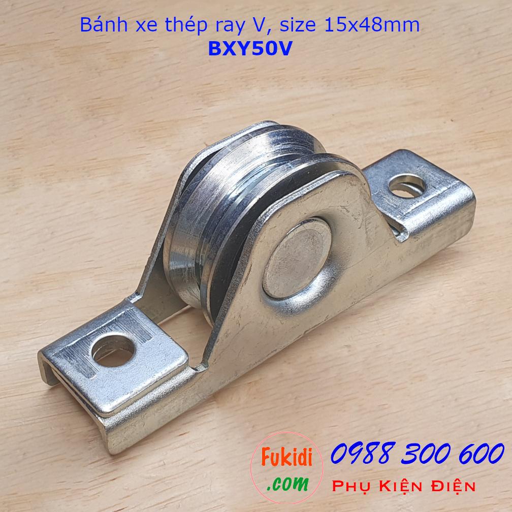 Bánh xe cổng lùa thép ray V, size 15x48mm tải trọng 90kg - BXY50V