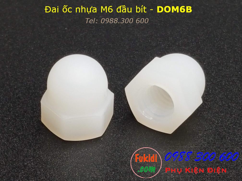 Đai ốc nhựa đầu bít, tán đầu chụp, đai ốc chỏm cầu, tán cầu M6 - DOM6B