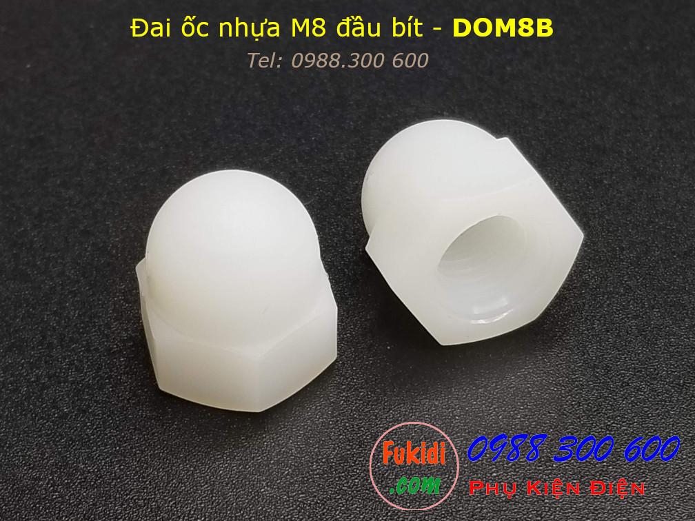 Đai ốc nhựa đầu bít, tán đầu chụp, đai ốc chỏm cầu, tán cầu M8 - DOM8B