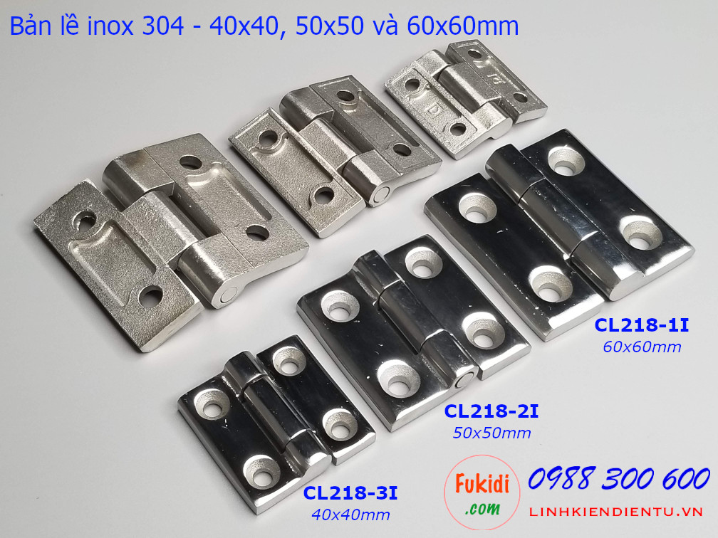 Ba loại bản lề inox 304 có kích thước 40x40mm (CL218-3I), 50x50mm (CL218-2I) và 60x60mm (CL218-1I)