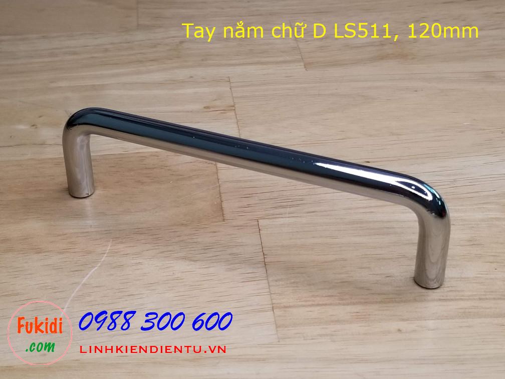 Tay nắm chữ D LS511, dài 120mm, chất liệu thép mạ crôm cao cấp